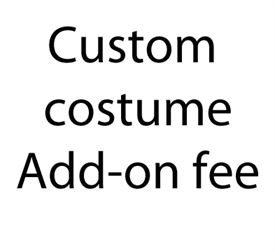 ADD-ON CUSTOM COSTUME FEES